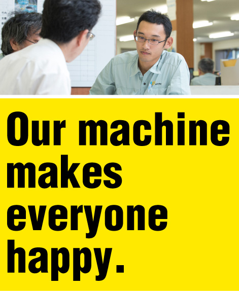 Our machine makes everyone happy.
